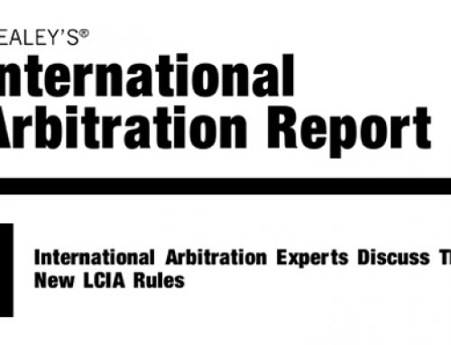 Mealeys International Arbitration Report – International Arbitration Experts Discuss The New LCIA Rules